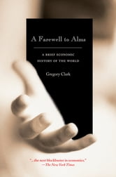 A Farewell to Alms - A Brief Economic History of the World ebook by Gregory Clark