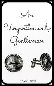 An Ungentlemanly Gentleman - Master and Servant, #2 ebook by Tommi Hayes