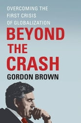 Beyond the Crash - Overcoming the First Crisis of Globalization ebook by Gordon Brown