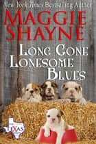 Long Gone Lonesome Blues ebook by Maggie Shayne