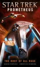 Star Trek Prometheus - The Root of All Rage ebook by Christian Humberg, Bernd Perplies