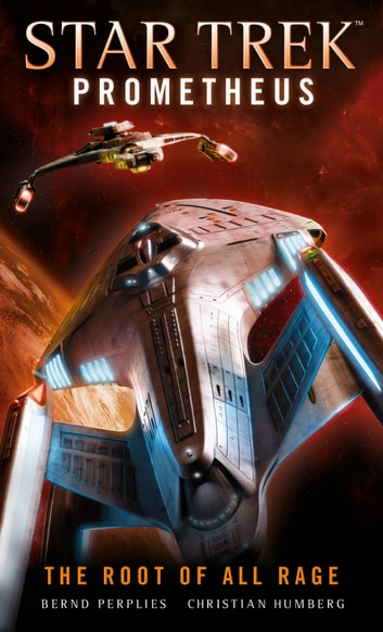 Star Trek Prometheus - The Root of All Rage ebook by Christian Humberg,Bernd Perplies