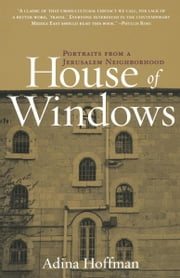 House of Windows - Portraits From a Jerusalem Neighborhood ebook by Adina Hoffman