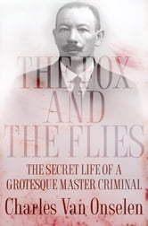 The Fox and the Flies - The Secret Life of a Grotesque Master Criminal ebook by Charles van Onselen