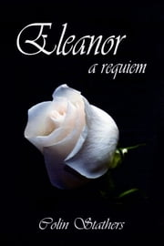 Eleanor: a requiem ebook by Colin Stathers