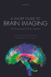 A Short Guide to Brain Imaging: The Neuroscience of Human Cognition ebook by Richard E. Passingham,James B. Rowe