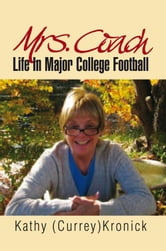 Mrs. Coach - Life In Major College Football ebook by Kathy (Currey) Kronick