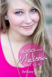 Stories about Melissa Series, books 1: 4 ebook by Bethany Lopez