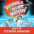 George and the Blue Moon audiobook by Stephen Hawking, Sophie Aldred, Lucy Hawking, Roy McMillan