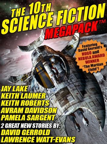 The 10th Science Fiction MEGAPACK® ebook by David Gerrold,Lawrence Watt-Evans,Jay Lake,Pamela Sargent,Keith Roberts