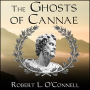 The Ghosts of Cannae - Hannibal and the Darkest Hour of the Roman Republic audiobook by Robert L. O'Connell
