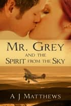 Mr. Grey and the Spirit from the Sky ebook by A.J. Matthews