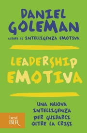Leadership emotiva - Una nuova intelligenza per guidarci oltre la crisi ebook by Daniel Goleman