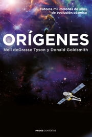 Orígenes - Catorce mil millones de años de evolución cósmica ebook by Neil deGrasse Tyson, Donald Goldsmith, Joan Soler Chic