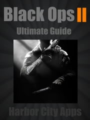 Call of Duty: Black Ops 2 Ultimate Guide (Plus Multiplayer Tips From the Pros) ebook by Harbor City Apps