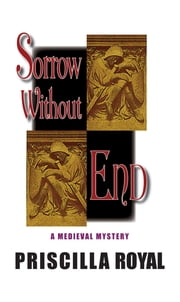 Sorrow Without End - A Medieval Mystery ebook by Priscilla Royal
