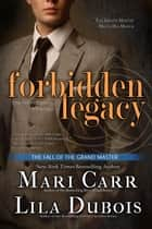 Forbidden Legacy - The Trinity Masters, Book Four ebook by Mari Carr, Lila Dubois