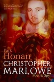Christopher Marlowe - Poet & Spy ebook by Park Honan