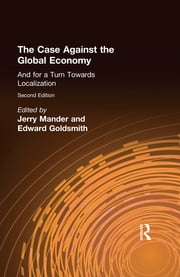 The Case Against the Global Economy - And for a Turn Towards Localization ebook by Jerry Mander