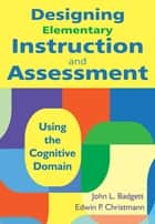 Designing Elementary Instruction and Assessment ebook by John L. Badgett,Edwin P. Christmann