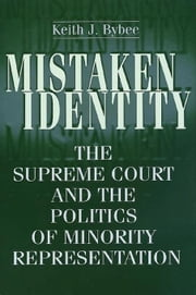 Mistaken Identity: The Supreme Court and the Politics of Minority Representation ebook by Bybee, Keith J.