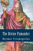 The Divine Pymander ebook by Hermes Mercurius Trismegistus