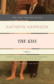 The Kiss - A Memoir ebook by Kathryn Harrison,Jane Smiley