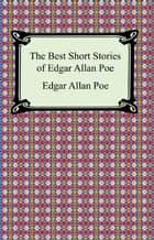 The Best Short Stories of Edgar Allan Poe (The Fall of the House of Usher, The Tell-Tale Heart and Other Tales) eBook by Edgar Allan Poe
