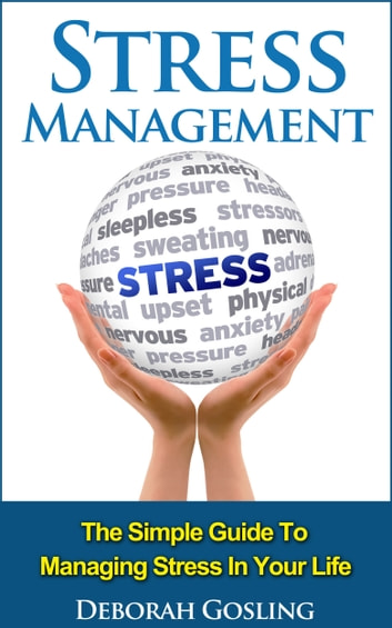 Stress management the simple guide to managing stress in your life stress management the simple guide to managing stress in your life ebook by deborah gosling fandeluxe Choice Image