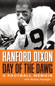 Day of the Dawg: A Football Memoir ebook by Hanford Dixon,Randy Nyerges