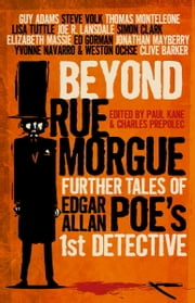 Beyond Rue Morgue Anthology - Further Tales of Edgar Allan Poe's 1st Detective ebook by Paul Kane,Charles Prepolec