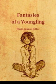 Fantasies of a Youngling ebook by Khaia Lennae Ritter