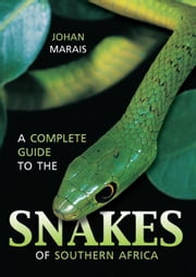A Complete Guide to the Snakes of Southern Africa ebook by Marais, Johan