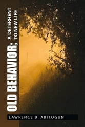 Old Behavior; A Deterrent To New Life ebook by Lawrence B.  Abitogun