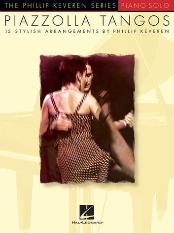 Piazzolla Tangos (Songbook) - The Phillip Keveren Series ebook by Astor Piazzolla,Phillip Keveren