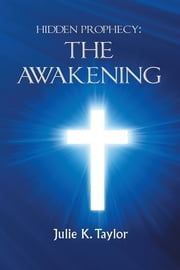 Hidden Prophecy: The Awakening ebook by Julie K. Taylor