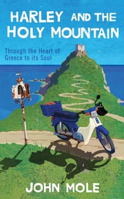 Harley and the Holy Mountain - Through the Heart of Greece to its Soul ebook by John Mole