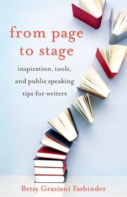 From Page to Stage - Inspiration, Tools, and Simple Public Speaking Tips for Writers ebook by Betsy Graziani Fasbinder
