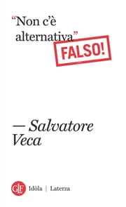 """Non c'è alternativa"" - Falso! ebook by Salvatore Veca"