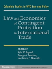 Law and Economics of Contingent Protection in International Trade ebook by Kyle W. Bagwell,George A. Bermann,Petros C. Mavroidis