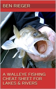 A Walleye Fishing Cheat Sheet For Lakes & Rivers ebook by Ben Rieger