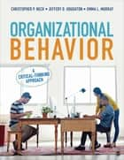 Organizational Behavior - A Critical-Thinking Approach ebook by Dr. Christopher P. Neck, Dr. Jeffery D. Houghton, Emma L. Murray
