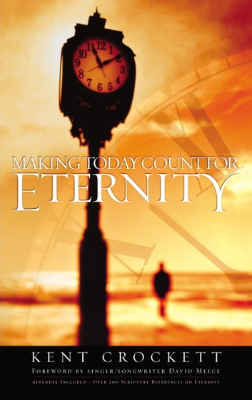 Making Today Count for Eternity ebook by Kent Crockett