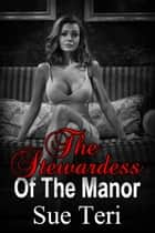 The Stewardess Of The Manor ebook by Sue Teri