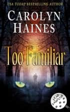Too Familiar - Fear Familiar, #2 ebook by Carolyn Haines