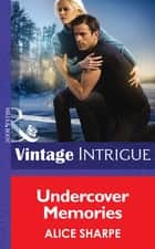 Undercover Memories (Mills & Boon Intrigue) (The Legacy, Book 1) eBook by Alice Sharpe