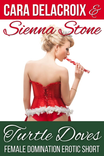 Turtle Doves: A Female Domination Erotic Short - Naughty Boys of Christmas, #2 ebook by Cara Delacroix,Sienna Stone