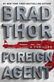 Foreign Agent - A Thriller ebook by Brad Thor