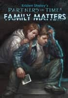 Partners in Time #4: Family Matters ebook by Kristen Sheley