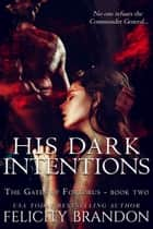 His Dark Intentions - A Dark, Dystopian Captive Romance ebook by Felicity Brandon